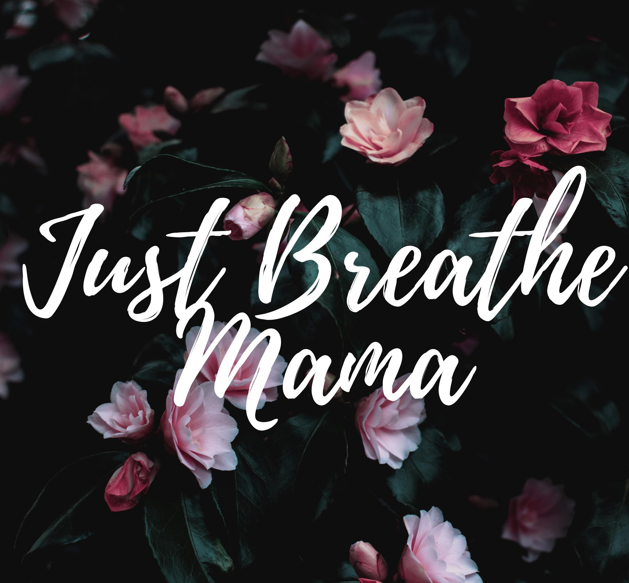 Just Breathe Mama